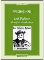 Louis Duchesne. Alle origini del modernismo - Francesco Mores