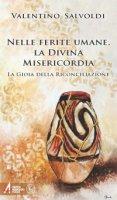 Nelle ferite umane la divina misericordia - Valentino Salvoldi, Umberto Gamba