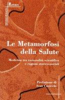 La metamorfosi della salute. Medicina tra razionalità scientifica e ragioni storico-sociali - Hans Georg Gadamer