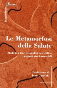 Copertina di 'La metamorfosi della salute. Medicina tra razionalità scientifica e ragioni storico-sociali'