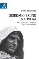Giordano Bruno a Londra. Analisi letteraria e filosofica delle opere londinesi - Pietrafesa Lucia