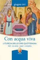 Con acqua viva. Liturgia delle Ore quotidiana. Giugno 2017