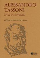 Alessandro Tassoni. Poeta, erudito, diplomatico nell'Europa dell'età moderna - Cabani M. Cristina, Tongiorgi Duccio