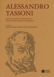 Copertina di 'Alessandro Tassoni. Poeta, erudito, diplomatico nell'Europa dell'età moderna'
