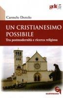 Un cristianesimo possibile. Tra postmodernit� e ricerca religiosa (gdt 324) - Carmelo Dotolo