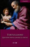 Questione previa contro gli eretici - Tertulliano - Tertulliano