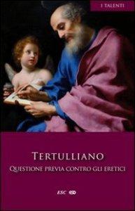 Copertina di 'Questione previa contro gli eretici - Tertulliano'