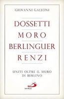 Dossetti, Moro, Berlinguer, Renzi - Giovanni Galloni