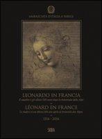 Leonardo in Francia. Il maestro e gli allievi 500 anni dopo la traversata delle Alpi (1516-2016). Ediz. illustrata