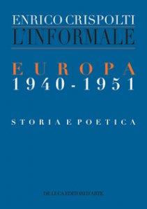 Copertina di 'L' informale. Europa (1940-1951). Storia e poetica'