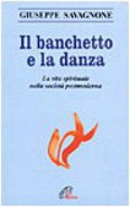 Copertina di 'Il banchetto e la danza. La vita spirituale nella società postmoderna'