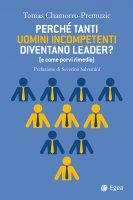 Perché tanti uomini incompetenti diventano leader? (e come porvi rimedio) - Tomas Chamorro-Premuzic