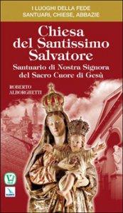 Copertina di 'Chiesa del Santissimo Salvatore. Santuario di Nostra Signora del Sacro Cuore di Gesù'