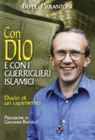 Con Dio e con i guerriglieri islamici. Diario di un rapimento - Pierantoni Beppe