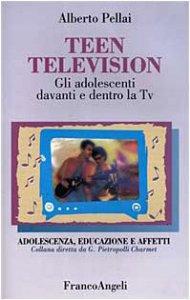 Copertina di 'Teen television. Gli adolescenti davanti e dentro la Tv'