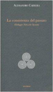 Copertina di 'La consistenza del passato. Heidegger, Nïetzsche, Severino'