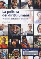 La politica dei diritti umani. Politiche, istituzioni, processi. Ediz. MyLab. Con Contenuto digitale per download e accesso on line - Donà Alessia