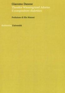 Copertina di 'Theodor Wiesengrund Adorno il compositore dialettico'