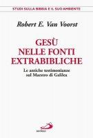 Gesù nelle fonti extrabibliche. Le antiche testimonianze sul maestro di Galilea - Van Voorst Robert E.
