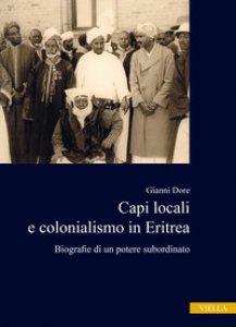 Copertina di 'Capi locali e colonialismo in Eritrea. Biografie di un potere subordinato (1937-1941)'