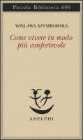 Come vivere in modo più confortevole - Szymborska Wislawa