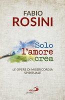 Solo l'amore crea - Fabio Rosini