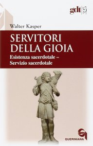 Copertina di 'Servitori della gioia Esistenza sacerdotale - Servizio sacerdotale (gdt 325)'