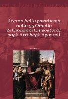 Il tema della parrhesia nelle 55 Omelie di Giovanni Crisostomo sugli Atti degli Apostoli - Flavio Valeri