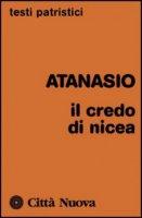 Il credo di Nicea - Atanasio (sant')
