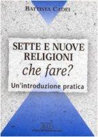 Sette e nuove religioni. Che fare? Un'introduzione pratica - Cadei Battista