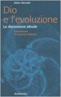 Dio e l'evoluzione. La discussione attuale - McGrath Alister