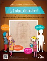 La Sindone, che mistero! - Bruno Ferrero, Anna Peiretti