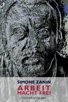 Arbeit Macht Frei - Simone Zanin
