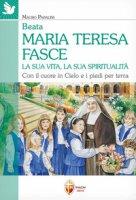 Beata Maria Teresa Fasce. La sua vita, la sua spiritualità. Con il cuore in Cielo e i piedi per terra - Papalini Mauro