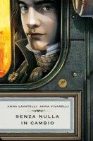 Senza nulla in cambio - Lavatelli Anna, Vivarelli Anna