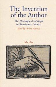 Copertina di 'The invention of the author. The «Privilegio di stampa» in Renaissance Venice'