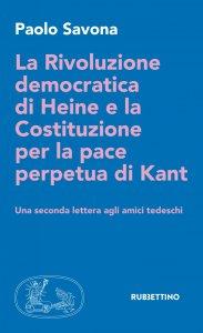 Copertina di 'La Rivoluzione democratica di Heine e la Costituzione per la pace perpetua di Kant'