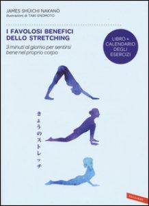 Copertina di 'I favolosi benefici dello stretching. 3 minuti al giorno per sentirsi bene nel proprio corpo'
