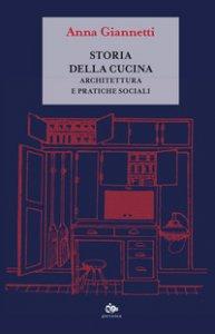 Copertina di 'Storia della cucina. Architettura e pratiche sociali'