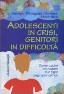Copertina di 'Adolescenti in crisi, genitori in difficoltà. Come capire e aiutare tuo figlio negli anni difficili'