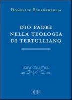 Dio Padre nella teologia di Tertulliano - Scordamaglia Domenico