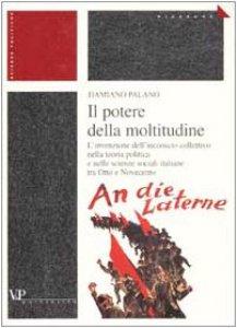 Copertina di 'Il potere della moltitudine. L'invenzione dell'inconscio collettivo nella teoria politica e nelle scienze sociali italiane tra Otto e Novecento'