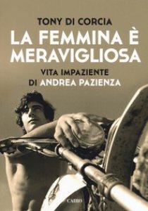 Copertina di 'La femmina è meravigliosa. Vita impaziente di Andrea Pazienza'