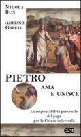 Pietro ama e unisce. La responsabilità personale del papa per la Chiesa universale - Bux Nicola, Garuti Adriano