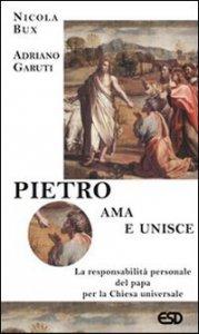 Copertina di 'Pietro ama e unisce. La responsabilità personale del papa per la Chiesa universale'