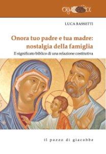 Copertina di 'Onora tuo padre e tua madre: nostalgia della famiglia. Il significato biblico di una relazione costitutiva'
