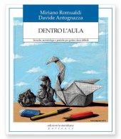 Dentro l'aula. Tecniche, metodologie e pratiche per gestire classi difficili - Mariano Romualdi , Davide Antognazza