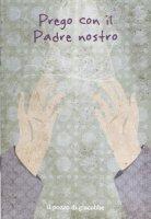 Prego con il Padre Nostro - Fabris Francesca, Manea Carla