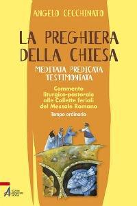 Copertina di 'La preghiera della Chiesa meditata predicata testimoniata'