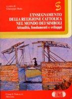 L' insegnamento della religione cattolica nel mondo dei simboli. Attualità, fondamenti e sviluppi